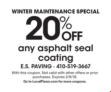 WINTER MAINTENANCE SPECIAL 20% off any asphalt seal coating. With this coupon. Not valid with other offers or prior purchases. Expires 2/9/18. Go to LocalFlavor.com for more coupons.