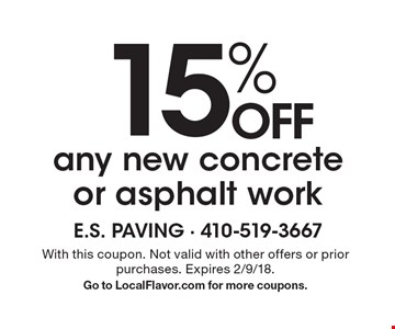 15% off any new concrete or asphalt work. With this coupon. Not valid with other offers or prior purchases. Expires 2/9/18. Go to LocalFlavor.com for more coupons.