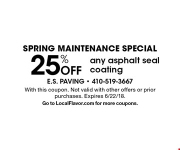 spring MAINTENANCE SPECIAL 25% Off any asphalt seal coating. With this coupon. Not valid with other offers or prior purchases. Expires 6/22/18.Go to LocalFlavor.com for more coupons.