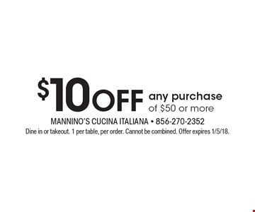 $10 Off any purchase of $50 or more. Dine in or takeout. 1 per table, per order. Cannot be combined. Offer expires 1/5/18.