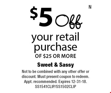 $5 Off your retail purchase of $25 or more. Not to be combined with any other offer or discount. Must present coupon to redeem. Appt. recommended. Expires 12-31-18. SS1541CLIP/SS1502CLIP