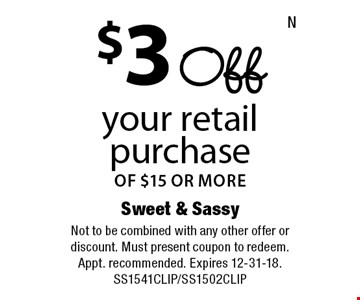 $3 Off your retail purchaseof $15 or more. Not to be combined with any other offer or discount. Must present coupon to redeem. Appt. recommended. Expires 12-31-18. SS1541CLIP/SS1502CLIP