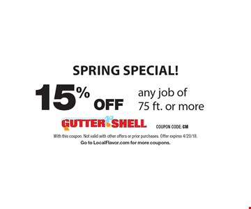 Spring Special! 15% OFF any job of 75 ft. or more. With this coupon. Not valid with other offers or prior purchases. Offer expires 4/20/18. Go to LocalFlavor.com for more coupons.