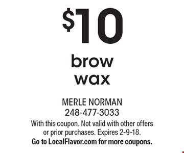 $10 brow wax. With this coupon. Not valid with other offers or prior purchases. Expires 2-9-18. Go to LocalFlavor.com for more coupons.