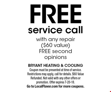 Free service call with any repair ($60 value). Free second opinions. Coupon must be presented at time of service. Restrictions may apply, call for details. $60 Value Refunded. Not valid with any other offers or promotion. Offer expires 7-20-18. Go to LocalFlavor.com for more coupons.