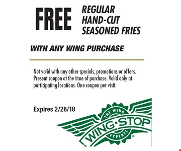FREE REGULAR HAND-CUT SEASONED FRIES WITH ANY WING PURCHASE. Not valid with any other specials, promotions or offers. Present coupon at the time of purchase. Valid only at participating locations. One coupon per visit.Expires 2/28/18