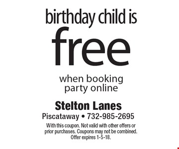 free birthday child is when booking party online. With this coupon. Not valid with other offers or prior purchases. Coupons may not be combined. Offer expires 1-5-18.