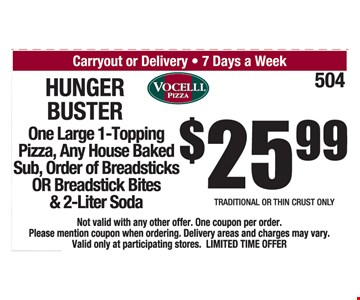 Hunger Buster, One Large 1-Topping Pizza, Any House Bakes Sub, Order of Breadsticks OR Breadstick Bites & 2-Liter Soda $25.99