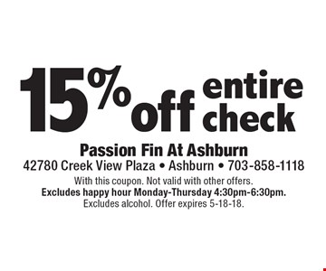 15% off entire check. With this coupon. Not valid with other offers. Excludes happy hour Monday-Thursday 4:30pm-6:30pm. Excludes alcohol. Offer expires 5-18-18.