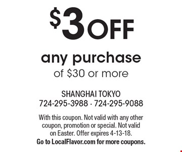 $3 Off any purchase of $30 or more. With this coupon. Not valid with any other coupon, promotion or special. Not valid on Easter. Offer expires 4-13-18. Go to LocalFlavor.com for more coupons.