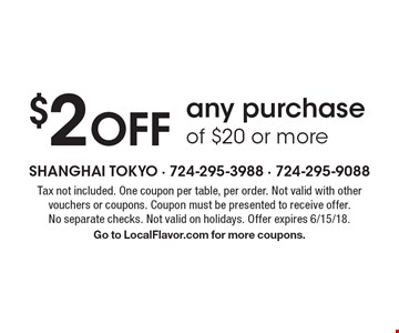 $2 off any purchase of $20 or more. Tax not included. One coupon per table, per order. Not valid with other vouchers or coupons. Coupon must be presented to receive offer. No separate checks. Not valid on holidays. Offer expires 6/15/18. Go to LocalFlavor.com for more coupons.