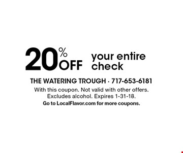 20% Off your entire check. With this coupon. Not valid with other offers. Excludes alcohol. Expires 1-31-18. Go to LocalFlavor.com for more coupons.