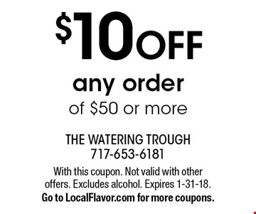 $10 OFF any order of $50 or more. With this coupon. Not valid with other offers. Excludes alcohol. Expires 1-31-18. Go to LocalFlavor.com for more coupons.