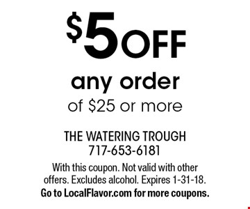 $5 OFF any order of $25 or more. With this coupon. Not valid with other offers. Excludes alcohol. Expires 1-31-18. Go to LocalFlavor.com for more coupons.