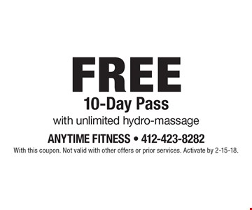 FREE 10-Day Pass with unlimited hydro-massage. With this coupon. Not valid with other offers or prior services. Activate by 2-15-18.