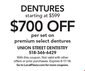 $700 OFF DENTURES: starting at $599 per set on premium select dentures. With this coupon. Not valid with other offers or prior purchases. Expires 8-17-18. Go to LocalFlavor.com for more coupons.