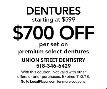 $700 OFF DENTURES starting at $599 per set on premium select dentures. With this coupon. Not valid with other offers or prior purchases. Expires 11/2/18.Go to LocalFlavor.com for more coupons.