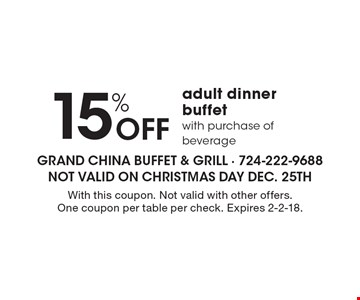 15% off adult dinner buffet, with purchase of beverage. With this coupon. Not valid with other offers. One coupon per table per check. Expires 2-2-18.