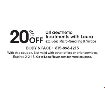 20% off all aesthetic treatments with Laura. Excludes Micro-Needling & Vivace. With this coupon. Not valid with other offers or prior services. Expires 2-2-18. Go to LocalFlavor.com for more coupons.