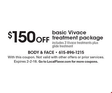$150 off basic Vivace treatment package. Includes 3 Vivace treatments plus glide treatment. With this coupon. Not valid with other offers or prior services. Expires 2-2-18. Go to LocalFlavor.com for more coupons.