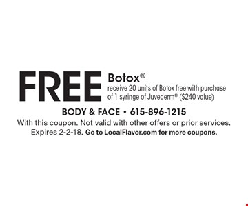 Free Botox®. Receive 20 units of Botox free with purchase of 1 syringe of Juvederm® ($240 value). With this coupon. Not valid with other offers or prior services. Expires 2-2-18. Go to LocalFlavor.com for more coupons.