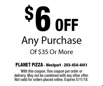 $6 Off Any Purchase Of $35 Or More. With this coupon. One coupon per order or delivery. May not be combined with any other offer. Not valid for orders placed online. Expires 5/11/18.