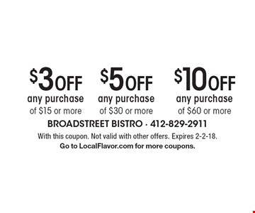 $3 off any purchase of $15 or more, $5 off any purchase of $30 or more or $10 off any purchase of $60 or more. With this coupon. Not valid with other offers. Expires 2-2-18. Go to LocalFlavor.com for more coupons.