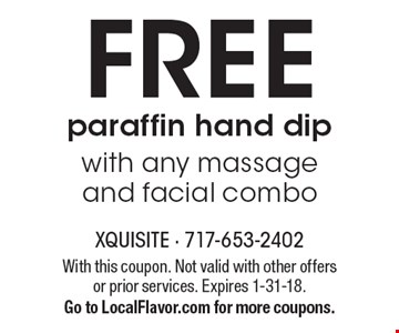 FREE paraffin hand dip with any massage and facial combo. With this coupon. Not valid with other offers or prior services. Expires 1-31-18. Go to LocalFlavor.com for more coupons.