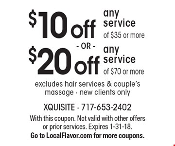 $20 off any service of $70 or more OR $10 off any service of $35 or more. Excludes hair services & couple's massage. New clients only. With this coupon. Not valid with other offers or prior services. Expires 1-31-18. Go to LocalFlavor.com for more coupons.