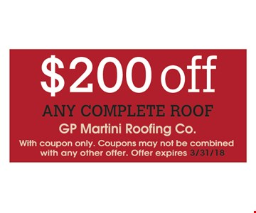 $200 off any complete roof. With coupon only. Coupons may not be combined with any other offer. Offer expires 3/31/18.