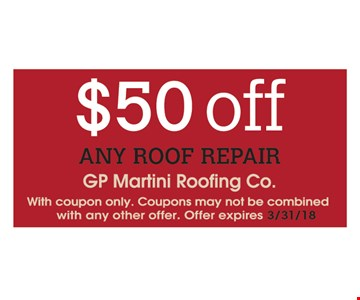 $50 off any roof repair. With coupon only. Coupons may not be combined with any other offer. Offer expires 3/31/18.