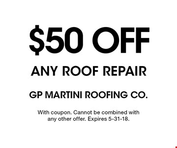 $50 OFF ANY ROOF REPAIR. With coupon. Cannot be combined with any other offer. Expires 5-31-18.