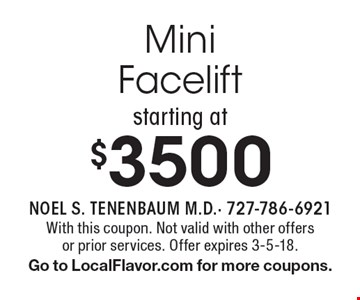 Mini Facelift starting at $3500. With this coupon. Not valid with other offers or prior services. Offer expires 3-5-18. Go to LocalFlavor.com for more coupons.