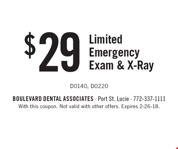 $29 Limited Emergency Exam & X-Ray D0140, D0220. With this coupon. Not valid with other offers. Expires 2-26-18.