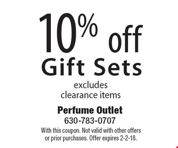 10% off Gift Sets. Excludes clearance items. With this coupon. Not valid with other offers or prior purchases. Offer expires 2-2-18.