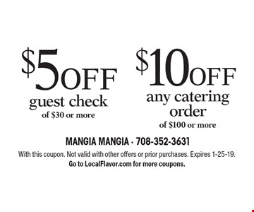 $10 OFF any catering order of $100 or more. $5 OFF guest check of $30 or more. . With this coupon. Not valid with other offers or prior purchases. Expires 1-25-19. Go to LocalFlavor.com for more coupons.