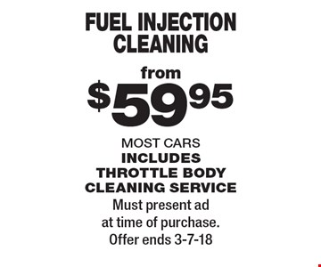 from $59.95 fuel injection cleaning most cars includes throttle body cleaning service. Must present ad at time of purchase. Offer ends 3-7-18
