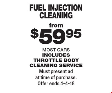 from $59.95 fuel injection cleaning most cars includes throttle body cleaning service. Must present ad at time of purchase. Offer ends 4-4-18
