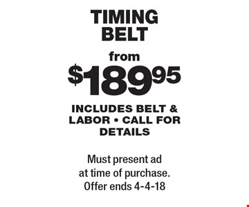 from$189.95 timing belt  includes belt & labor - call for details. Must present ad at time of purchase. Offer ends 4-4-18