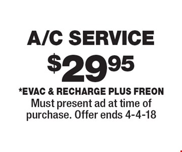 $29.95 A/C SERVICE *Evac & Recharge plus freon. Must present ad at time of purchase. Offer ends 4-4-18