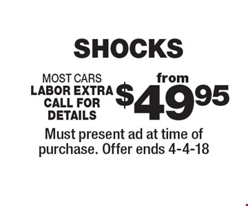 from $49.95 shocks most cars labor extra call for details. Must present ad at time of purchase. Offer ends 4-4-18