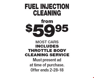 from $59.95 fuel injection cleaning most cars includes throttle body cleaning service. Must present ad at time of purchase. Offer ends 2-28-18