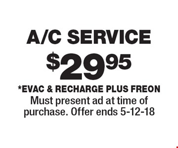 $29.95 A/C SERVICE *Evac & Recharge plus freon. Must present ad at time of purchase. Offer ends 5-12-18