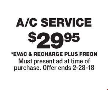 $29.95 A/C SERVICE *Evac & Recharge plus freon. Must present ad at time of purchase. Offer ends 2-28-18