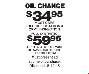 oil change full synthetic up to 5 qts.of 5w30 or 5w20. cartridge filters extra . oil change most carsfree tire rotation & 20 pt. inspection. Must present ad at time of purchase. Offer ends 5-12-18
