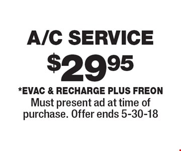 $29.95 A/C SERVICE *Evac & Recharge plus freon. Must present ad at time of purchase. Offer ends 5-30-18