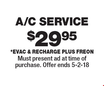 $29.95 A/C SERVICE *Evac & Recharge plus freon. Must present ad at time of purchase. Offer ends 5-2-18