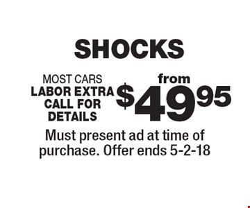 from $49.95 shocks most cars labor extra call for details. Must present ad at time of purchase. Offer ends 5-2-18
