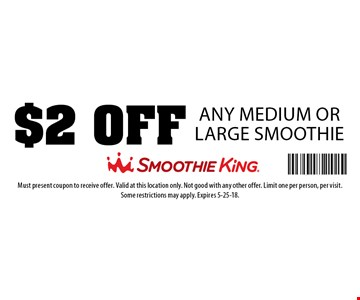 $2 OFF Any Medium or Large Smoothie. Must present coupon to receive offer. Valid at this location only. Not good with any other offer. Limit one per person, per visit.Some restrictions may apply. Expires 5-25-18.