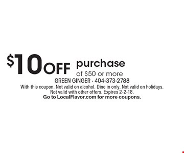 $10 Off purchase of $50 or more. With this coupon. Not valid on alcohol. Dine in only. Not valid on holidays. Not valid with other offers. Expires 2-2-18. Go to LocalFlavor.com for more coupons.